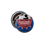 25mm Statement Badge: If You Had To Suck Them Yourself