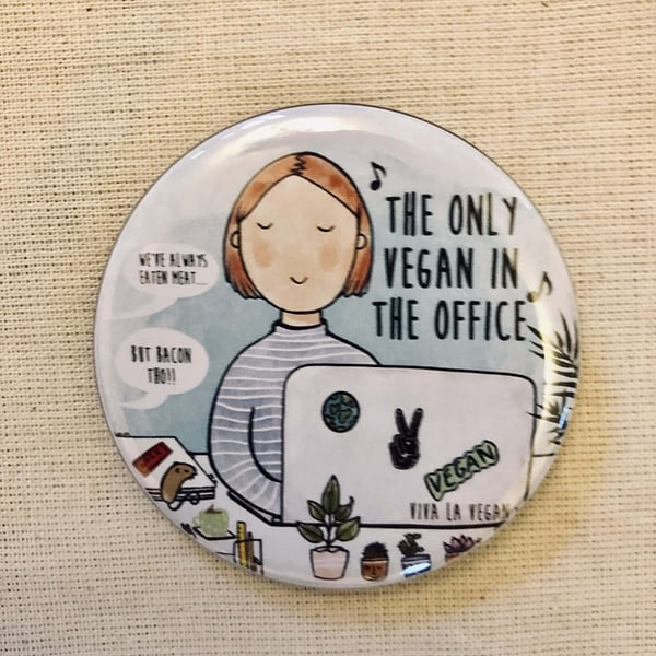 58mm Badge: Only Vegan In The Office